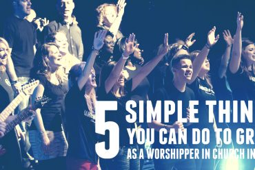 5 Simple Things You Can Do to Grow as a Worshipper in Church in 2015